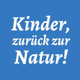 Kinder, zurück zur Natur!